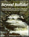 Beyond Buffalo!: A Photographic Journey and Guide to the Secret Natural Wonders of Our Region - David L. Reade