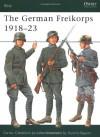 The German Freikorps 1918–23 - Carlos Jurado, Ramiro Bujeiro