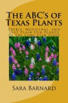 The ABC's of Texas Plants: Edible, Medicinal, and Just Plain Fun Plants in the Lone Star State (The ABC's of America's Plants) (Volume 2) - Sara Barnard