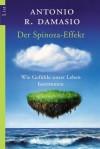 Der Spinoza-Effekt : wie Gefühle unser Leben bestimmen - Antonio R. Damasio