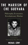 The Marxism of Che Guevara: Philosophy, Economics, Revolutionary Warfare (Critical Currents in Latin American Perspective Series) - Michael Lxf6wy, Peter McLaren