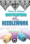 Encyclopedia of Needlework (With 900 original illustrations) / The Ladies' Work-Book : Containing Instructions In Knitting, Crochet, Point-Lace, etc. ( 2 books with active table of contents) - Therese De Dillmont, Unknown