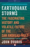 Earthquake Storms: An Unauthorized Biography of the San Andreas Fault - John Dvorak