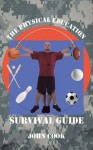 The Physical Education Survival Guide - John Cook