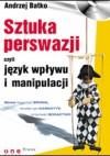 Sztuka perswazji, czyli język wpływu i manipulacji (ebook) - Andrzej Batko