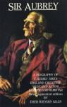 Sir Aubrey: A Biography Of C. Aubrey Smith, England Cricketer, West End Actor, Hollywood Film Star - David Rayvern Allen