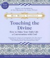 Touching the Divine: How to Make Your Daily Life a Conversation with God - Gay Hendricks, James Twyman, James F. Twyman