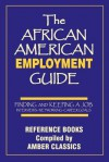 The African American Employment Guide: Finding and Keeping a Job: Interviews - Networking - Career Goals - Tony Rose, Yvonne Rose