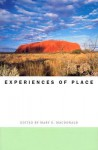 Experiences of Place - Mary N. MacDonald, Mary Gerhart, Ann Grodzins Gold
