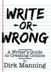 Write or Wrong: A Writer's Guide to Creating Comics - Dirk Manning, Leah Lederman
