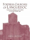 Fortress-Churches of Languedoc: Architecture, Religion and Conflict in the High Middle Ages - Sheila Bonde