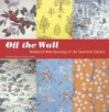 Off the Wall: Wonderful Wall Coverings of the Twentieth Century - Gideon Bosker, Sara Corpening Whiteford