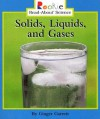 Solids, Liquids, And Gases (Rookie Read-About Science) - Ginger Garrett, Linda Bullock