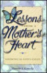 Lessons From A Mother's Heart: Growing As God's Child - Pamela Kennedy
