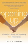 Opening Up: A Guide to Creating and Sustaining Open Relationships - Tristan Taormino