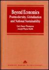 Beyond Economics: Postmodernity, Globalization, And National Sustainability - Gary Sauer-Thompson, Joseph Wayne Smith
