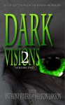 Dark Visions: A Collection of Modern Horror - Volume Two - John C. Foster, Carol Holland March, Chad McKee, J. Daniel Stone, David Blixt, David Siddall, C.M. Saunders, Peter Whitley, David Murphy, Kenneth Whitfield, A.A. Garrison, Rhesa Sealy, JC Hemphill, Edward Morris, Trent Zelazny, Anthony Rivera, Sharon Lawson, Jane Brooks