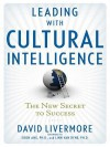 Leading with Cultural Intelligence: The New Secret to Success - David Livermore