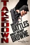 Takedown (Alexandra Poe #2) - Brett Battles, Robert Gregory Browne
