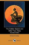 The Golden Spears and Other Fairy Tales (Illustrated Edition) (Dodo Press) - Edmund Leamy