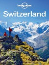 Lonely Planet Switzerland (Travel Guide) - Lonely Planet, Nicola Williams, Kerry Christiani, Sally O'Brien, Damien Simonis
