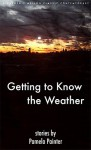 GETTING TO KNOW WEATHER - Pamela Painter