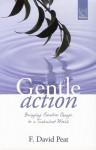 Gentle Action: Bringing Creative Change to a Turbulent World - F. David Peat
