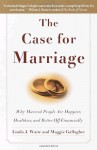 The Case for Marriage: Why Married People are Happier, Healthier and Better Off Financially - Linda Waite, Maggie Gallagher