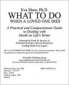 What to Do When a Loved One Dies: The Complete Source - Eva Shaw