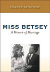 Miss Betsey: A Memoir of Marriage - Eugene D. Genovese