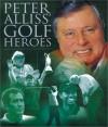Peter Alliss' Golf Heroes - Peter Alliss