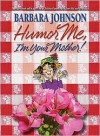 Humor Me, I'm Your Mother! - Barbara Johnson