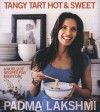 Tangy Tart Hot and Sweet: A World of Recipes for Every Day - Padma Lakshmi