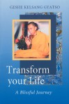 Transform Your Life: A Blissful Journey - Kelsang Gyatso