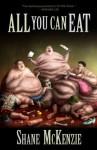 All You Can Eat - Shane McKenzie