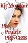 His Prairie Princess - Kit Morgan