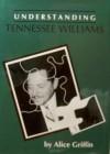 Understanding Tennessee Williams - Alice Griffin