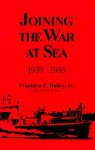 Joining the War at Sea: 1939-1945 - Franklyn E. Dailey Jr.