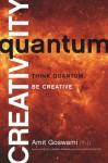Quantum Creativity: Think Quantum, Be Creative - Amit Amit Goswami