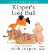 Kipper's Lost Ball: [Lift the Flap] - Mick Inkpen