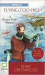 Flying Too High (Phryne Fisher Mystery) - Stephanie Daniel, Kerry Greenwood