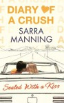 Diary of a Crush: Sealed With a Kiss: Number 3 in series - Sarra Manning