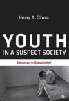 Youth in a Suspect Society: Democracy or Disposability? - Henry A. Giroux