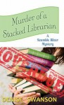 Murder of a Stacked Librarian: A Scumble River Mystery - Denise Swanson