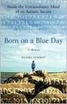 Born On A Blue Day: Inside the Extraordinary Mind of an Autistic Savant - Daniel Tammet