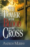 The Power of the Blood of the Cross - Andrew Murray