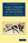 Early Voyages and Travels in the Levant - James Theodore Bent