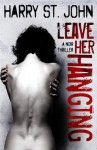 Leave Her Hanging - Harry St. John