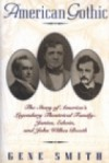 American Gothic: The Story of America's Legendary Theatrical Family--Junius, Edwin, and John Wilkes Booth - Gene Smith