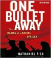 One Bullet Away: The Making of a Marine Officer - Nathaniel Fick